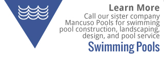Swimming Pools | Call our sister company Mancuso Pools for swimming pool construction, landscaping, design, and pool service | Learn More